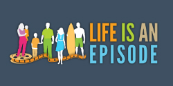 life is an episode